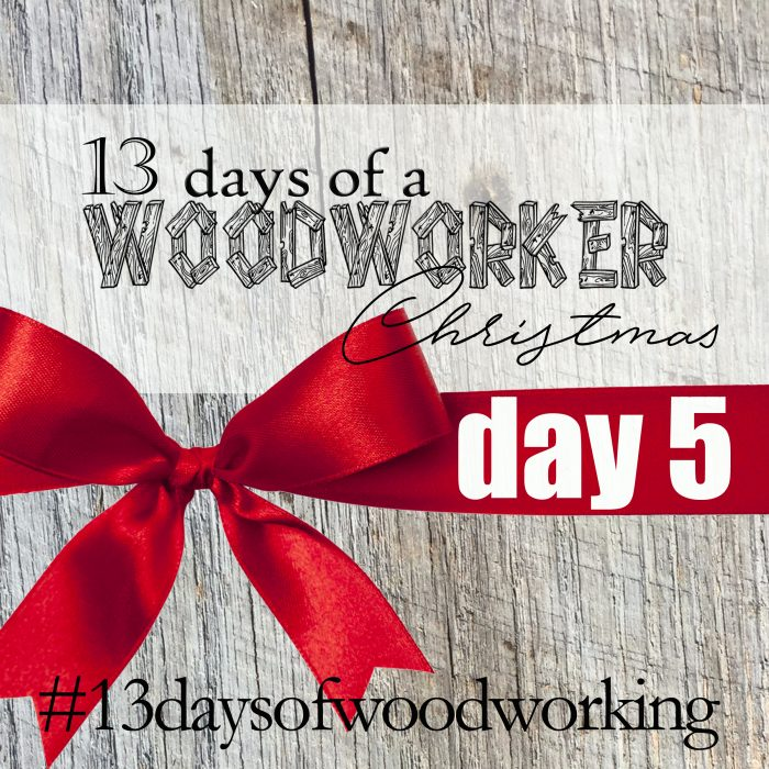 day5of13 days of woodworker christmas