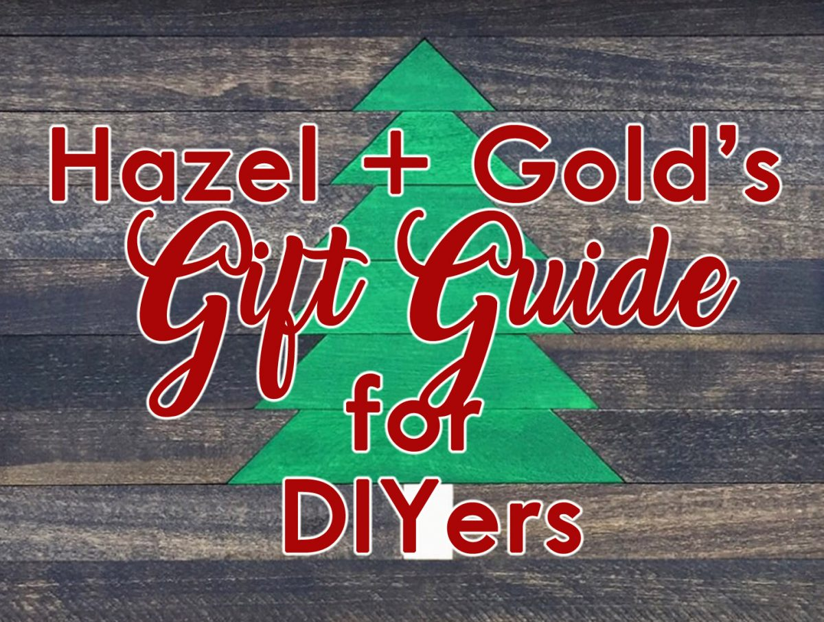 Hazel and Gold Gift Guide for DIYers