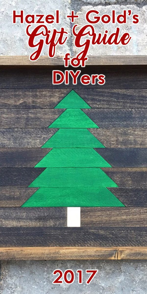 Hazel + Gold's Gift Guide for the DIYer in your life! Great gift ideas for woodworkers, crafters, and home renovation DIYers!