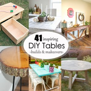 41 Inspiring DIY Table Builds and Makeovers