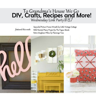 To Grandma's House We Go DIY, Crafts, Recipes and More Wednesday Link Party #87